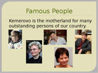 Famous People Kemerovo is the motherland for many outstanding persons of our ...