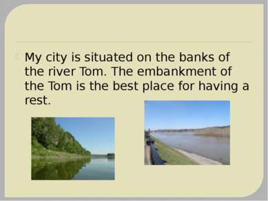 My city is situated on the banks of the river Tom. The embankment of the Tom ...