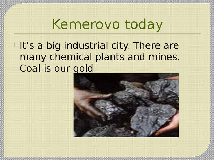 Kemerovo today It's a big industrial city. There are many chemical plants and...