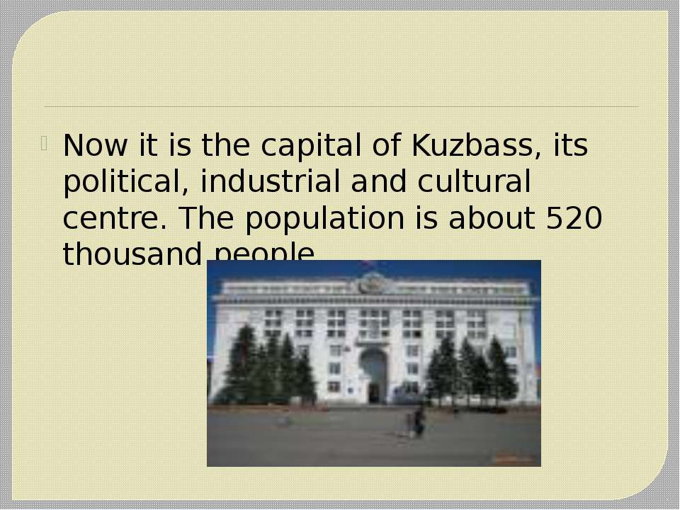 Now it is the capital of Kuzbass, its political, industrial and cultural cent...