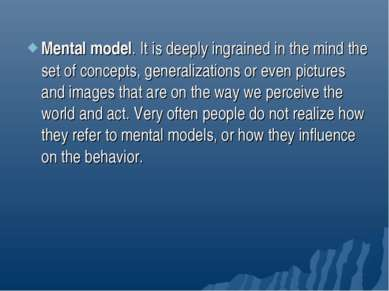 Mental model. It is deeply ingrained in the mind the set of concepts, general...