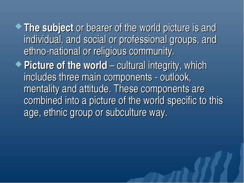 The subject or bearer of the world picture is and individual, and social or p...