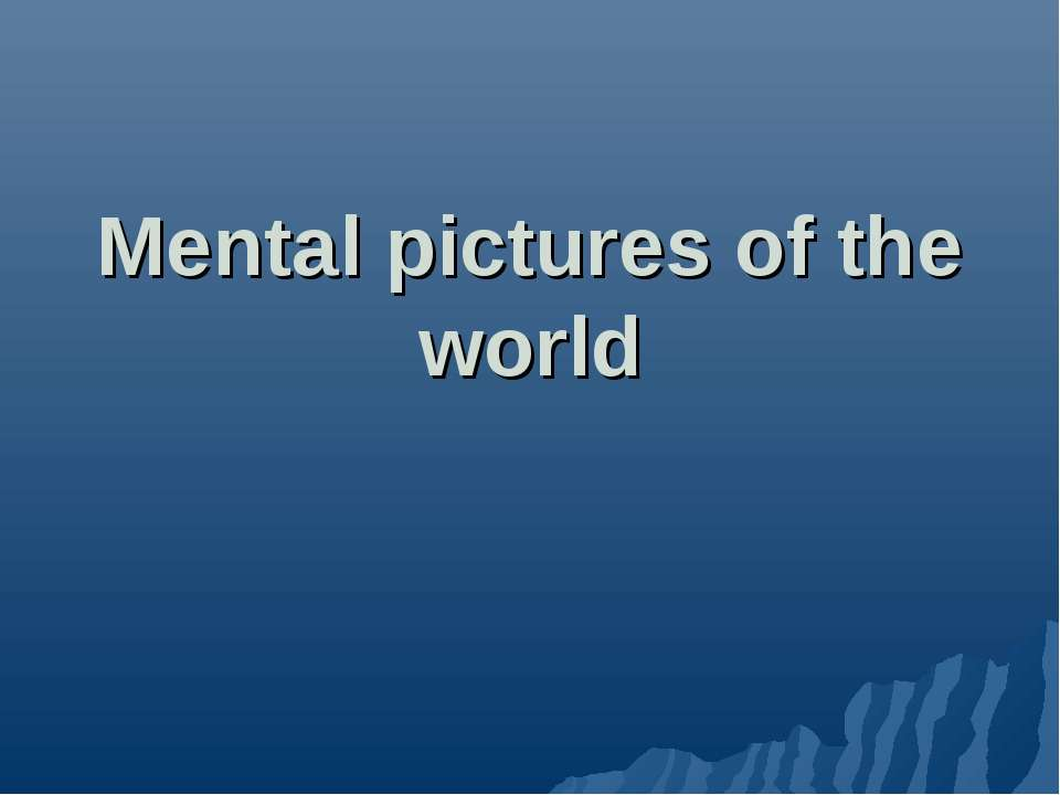 Mental pictures of the world
