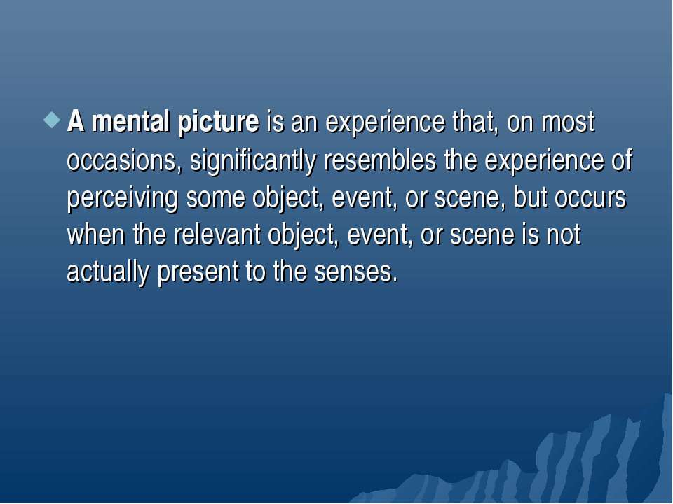 A mental picture is an experience that, on most occasions, significantly rese...