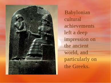 Babylonian cultural achievements left a deep impression on the ancient world,...