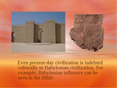Even present-day civilization is indebted culturally to Babylonian civilizati...