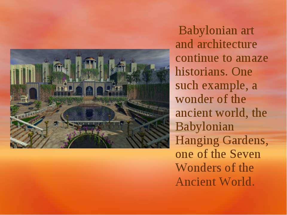 Babylonian art and architecture continue to amaze historians. One such exampl...