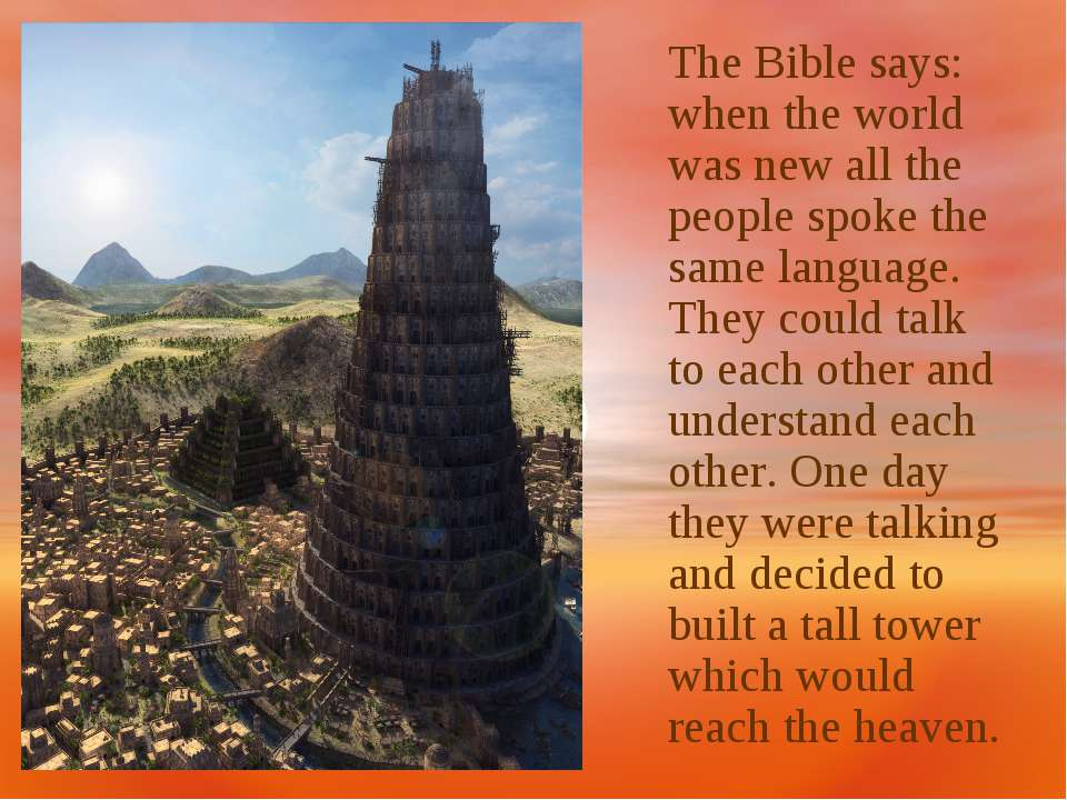 The Bible says: when the world was new all the people spoke the same language...