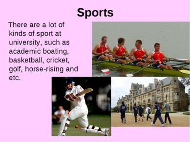 Sports There are a lot of kinds of sport at university, such as academic boat...