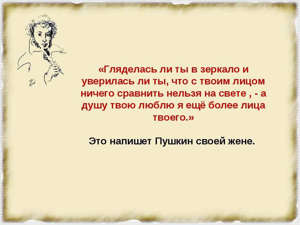 «Гляделась ли ты в зеркало и уверилась ли ты, что с твоим лицом ничего сравни...
