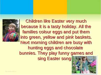 Children like Easter very much because it is a tasty holiday. All the familie...