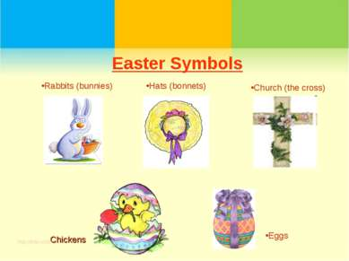 Easter Symbols Eggs Hats (bonnets) Church (the cross) Rabbits (bunnies) Chickens
