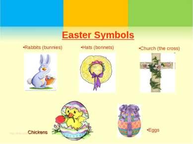Easter Symbols Eggs Hats (bonnets) Church (the cross) Rabbits (bunnies) Chickens