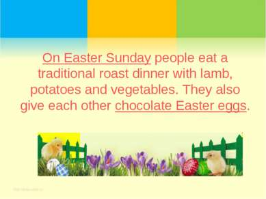 On Easter Sunday people eat a traditional roast dinner with lamb, potatoes an...