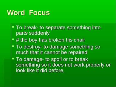 Word Focus To break- to separate something into parts suddenly # the boy has ...