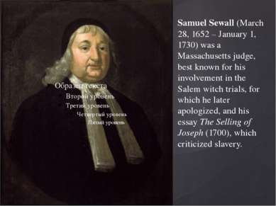 Samuel Sewall (March 28, 1652 – January 1, 1730) was a Massachusetts judge, b...