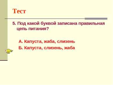 Тест 5. Под какой буквой записана правильная цепь питания? А. Капуста, жаба, ...