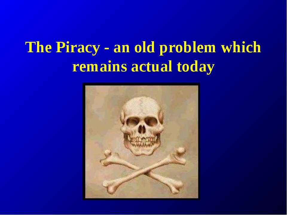 The Piracy - an old problem which remains actual today