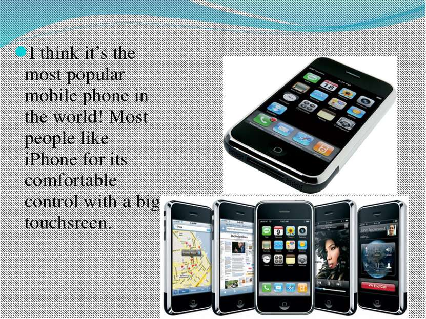 I think it's the most popular mobile phone in the world! Most people like iPh...
