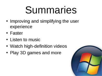 Summaries Improving and simplifying the user experience Faster Listen to musi...