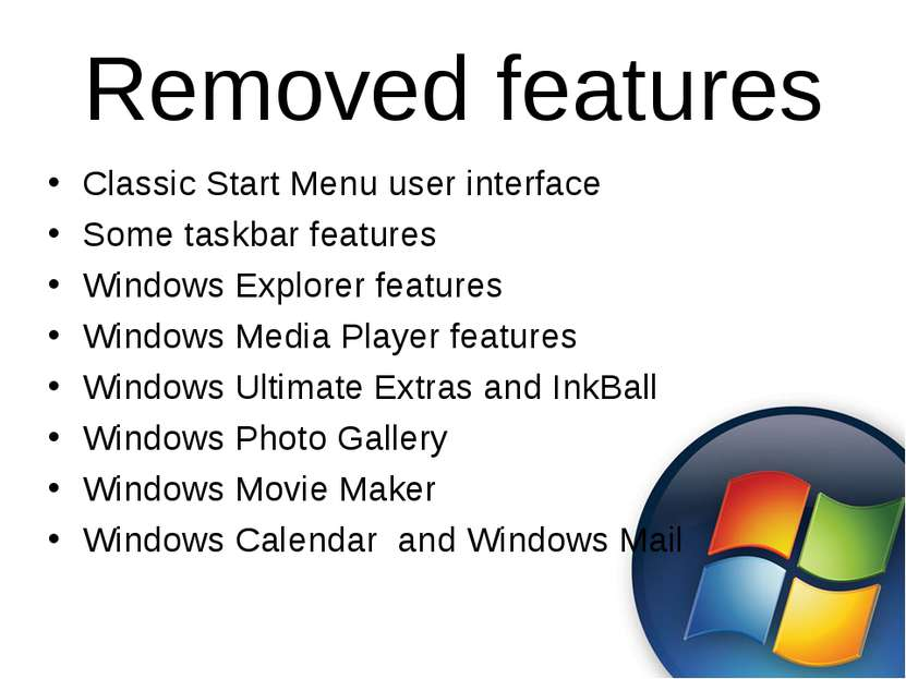 Removed features Classic Start Menu user interface Some taskbar features Wind...