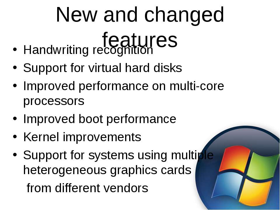 New and changed features Handwriting recognition Support for virtual hard dis...