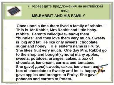 7.Переведите предложения на английский язык MR.RABBIT AND HIS FAMILY Once upo...