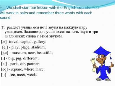 - We shall start our lesson with the English sounds. You will work in pairs a...