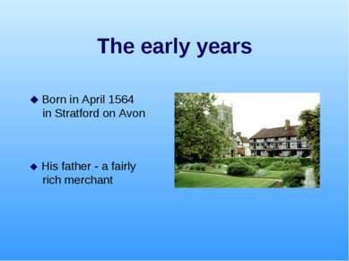 The early years Born in April 1564 in Stratford on Avon His father - a fairly...