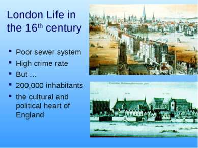 London Life in the 16th century Poor sewer system High crime rate But … 200,0...