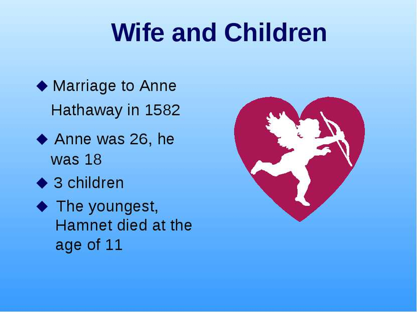 Wife and Children Marriage to Anne Hathaway in 1582 Anne was 26, he was 18 3 ...