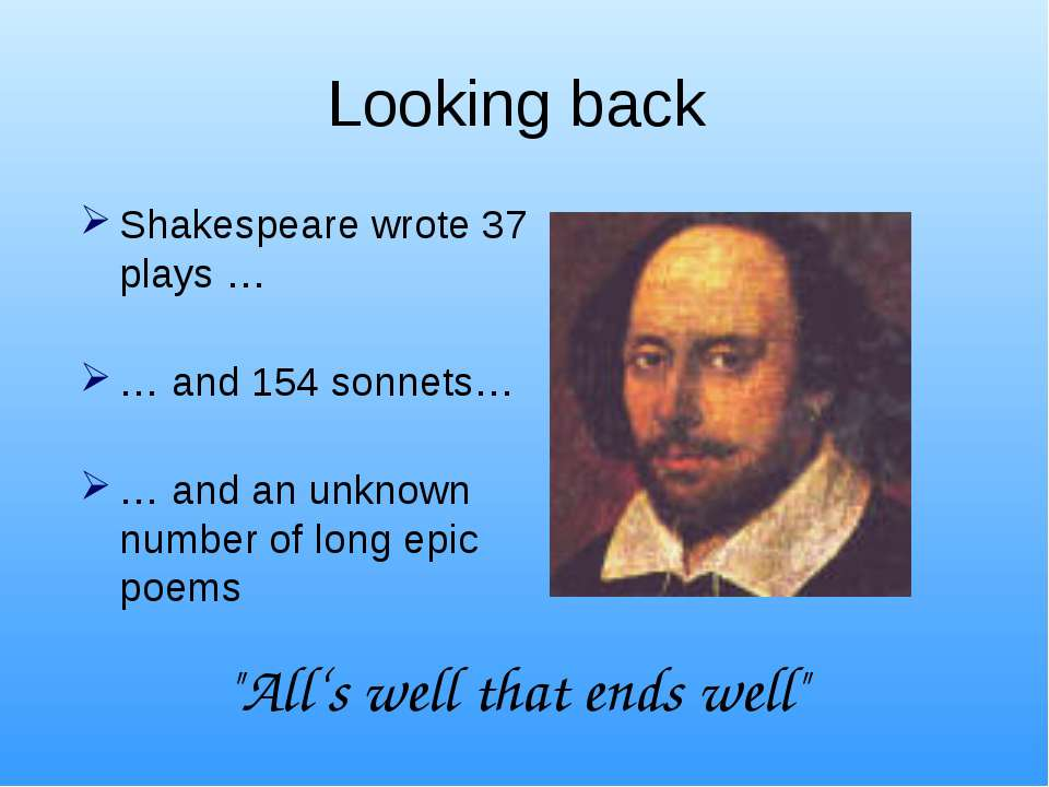 Looking back Shakespeare wrote 37 plays … … and 154 sonnets… … and an unknown...