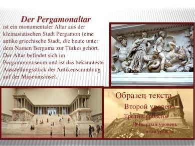 Der Pergamonaltar ist ein monumentaler Altar aus der kleinasiatischen Stadt P...