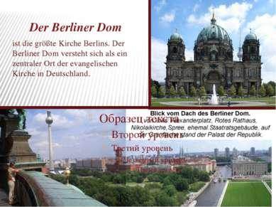 Der Berliner Dom ist die größte Kirche Berlins. Der Berliner Dom versteht sic...