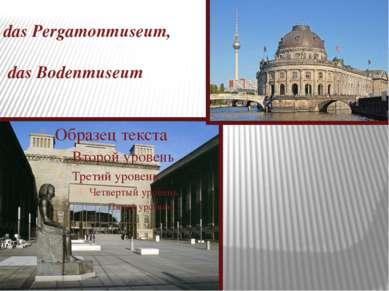 das Pergamonmuseum, das Bodenmuseum