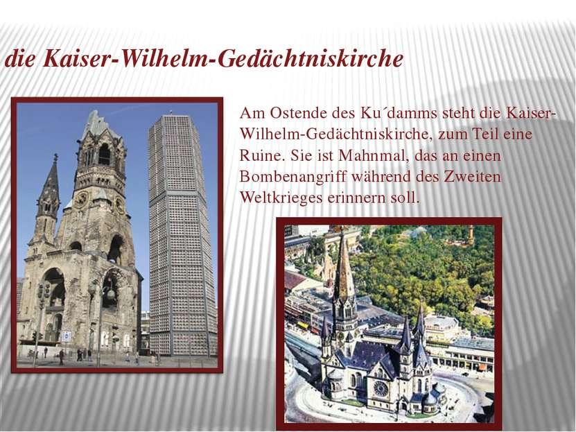 die Kaiser-Wilhelm-Gedächtniskirche Am Ostende des Ku´damms steht die Kaiser-...