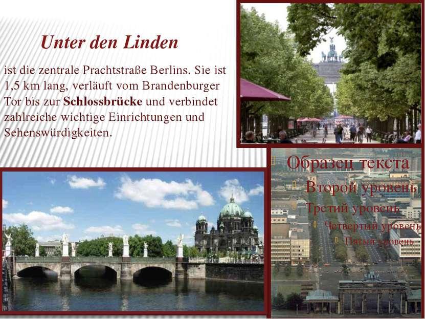 Unter den Linden ist die zentrale Prachtstraße Berlins. Sie ist 1,5 km lang, ...