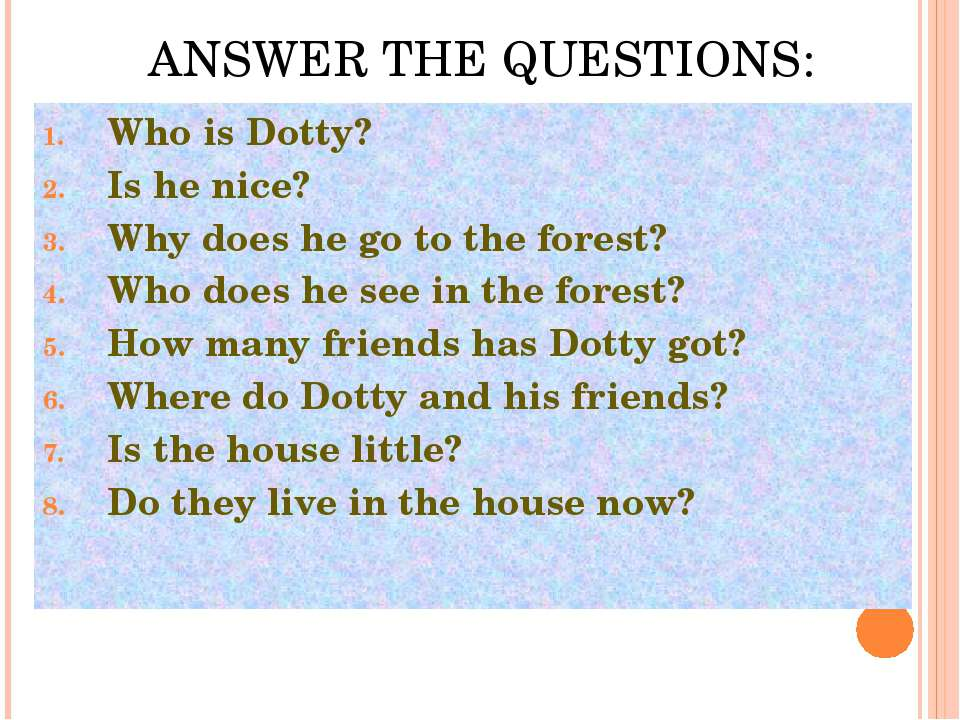 ANSWER THE QUESTIONS: Who is Dotty? Is he nice? Why does he go to the forest?...