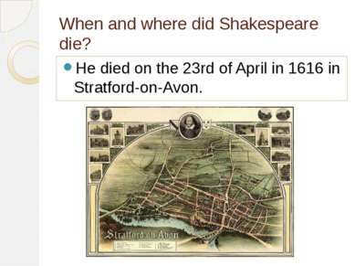 When and where did Shakespeare die? He died on the 23rd of April in 1616 in S...