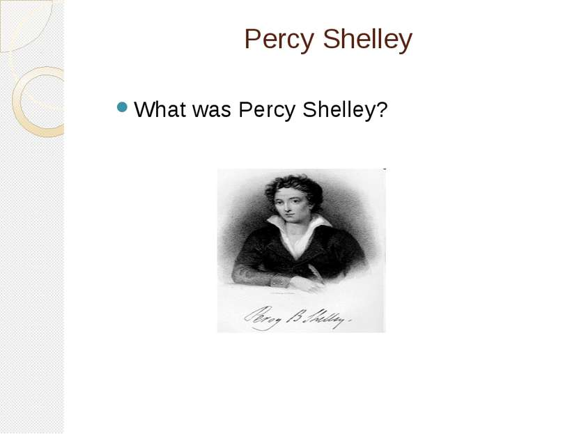 Percy Shelley What was Percy Shelley?