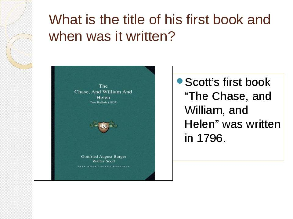 What is the title of his first book and when was it written? Scott's first bo...