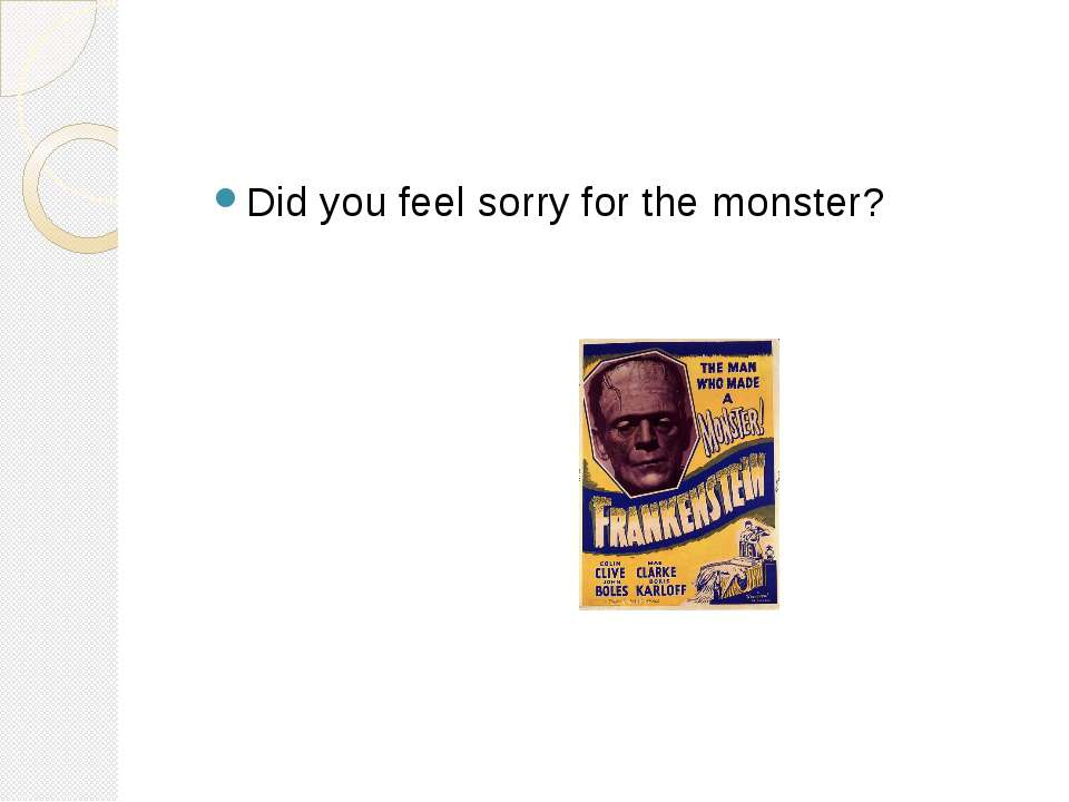 Did you feel sorry for the monster?