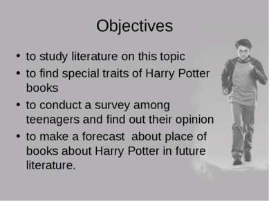 Objectives to study literature on this topic to find special traits of Harry ...