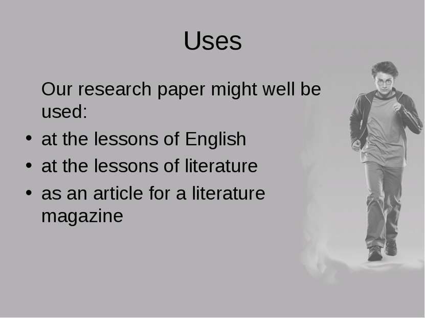 Uses Our research paper might well be used: at the lessons of English at the ...