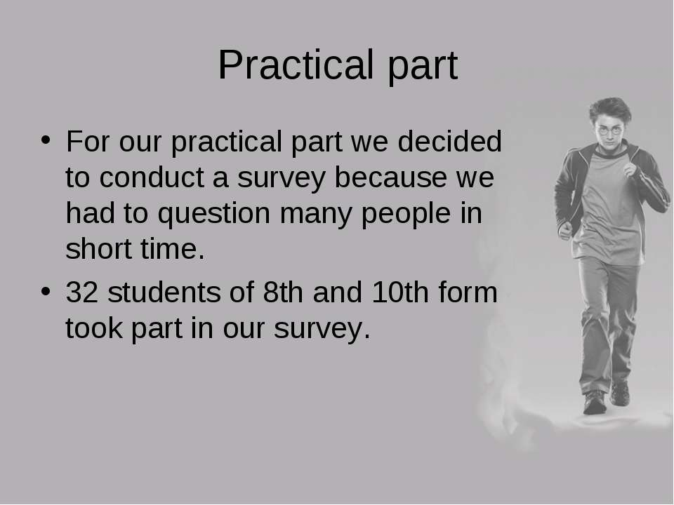Practical part For our practical part we decided to conduct a survey because ...