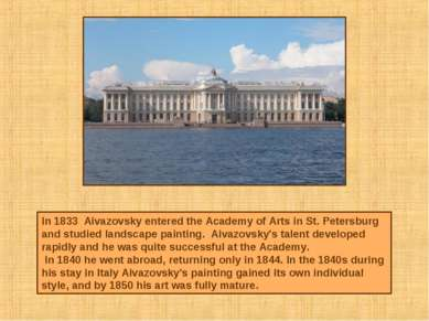 In 1833 Aivazovsky entered the Academy of Arts in St. Petersburg and studied ...