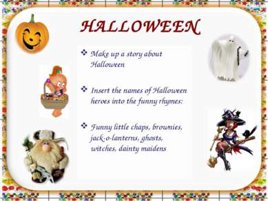 HALLOWEEN Make up a story about Halloween Insert the names of Halloween heroe...
