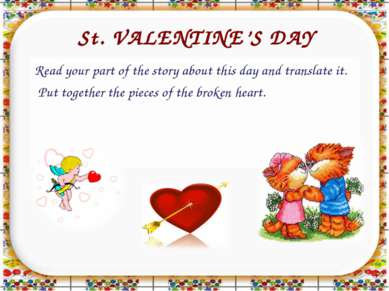 St. VALENTINE'S DAY Read your part of the story about this day and translate ...