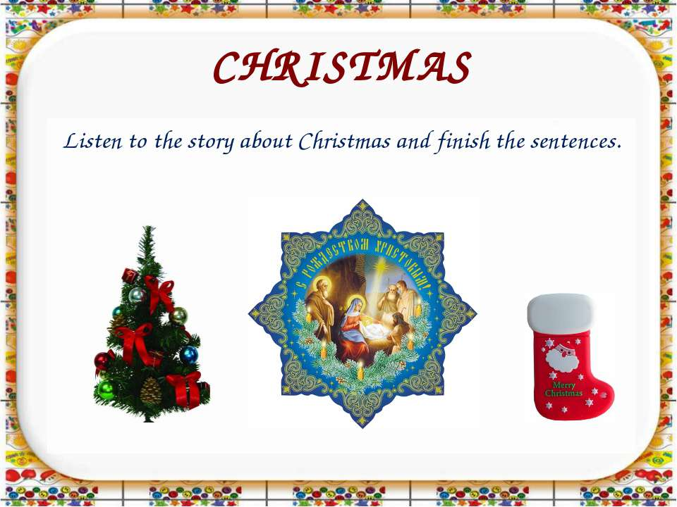 CHRISTMAS Listen to the story about Christmas and finish the sentences.
