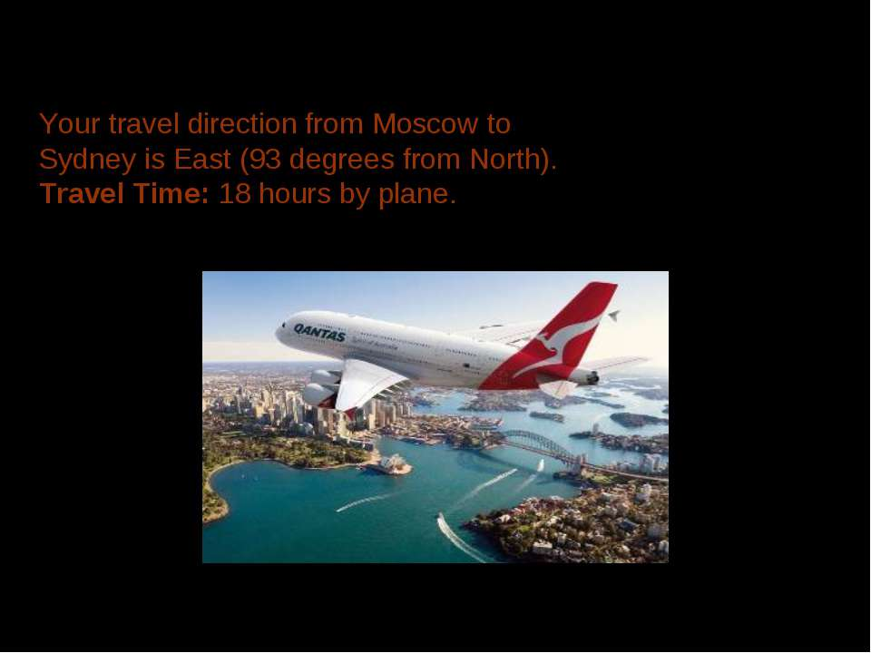 Your travel direction from Moscow to Sydney is East (93 degrees from North). ...